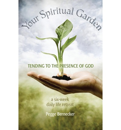 Your spiritual garden tending to the presence of god pegge bernecker 9780867167160 for Tending to the garden
