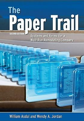 The Paper Trail : Systems and Forms for a Well-Run Remodeling Company