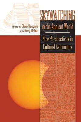 Skywatching in the Ancient World: New Perspectives in Cultural Astronomy  Mes...