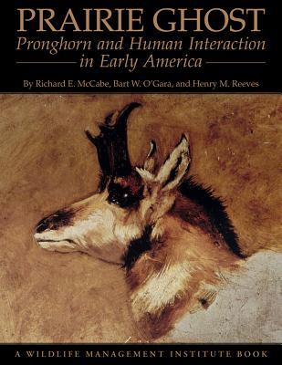 Prairie Ghost: Pronghorn and Human Interaction in Early America  Wildlife Man...