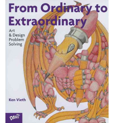 From Ordinary to Extraordinary : Art and Design Problem Solving