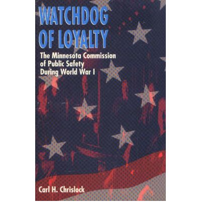 Watchdog of Loyalty : The Minnesota Commission of Public Safety During World War I