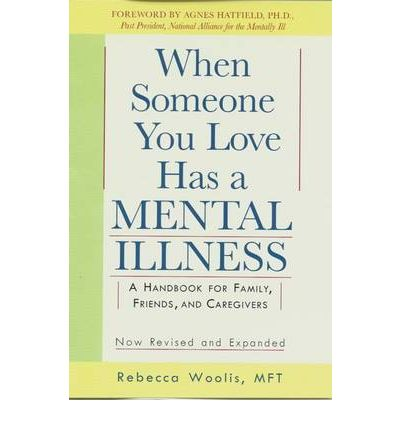 When Someone You Love Has a Mental Illness : A Handbook for Family, Friends and Caregivers