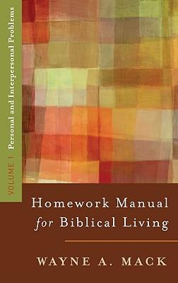 Homework Manual for Biblical Living: Personal and Interpersonal Problems