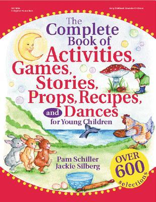 The Complete Book of Activities, Games, Stories, Props, Recipes, and Dances : For Preschoolers