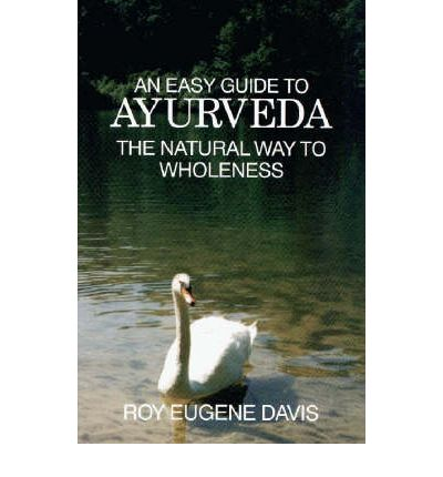 Easy Guide to Ayurveda : The Natural Way to Wholeness