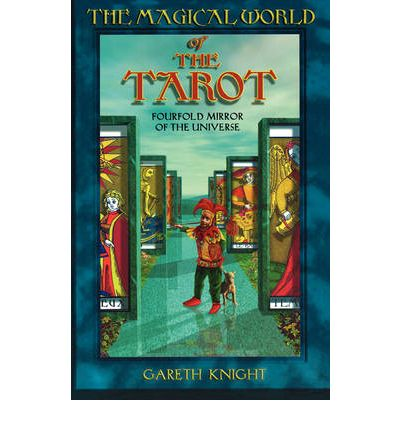 The Magical World of the Tarot : Fourfold Mirror of the Universe