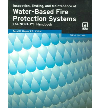 Inspection, Testing, and Maintenance of Water-Based Fire Protection Systems : The NFPA 25 Handbook