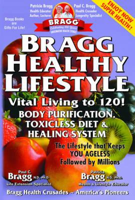 Bragg Healthy Lifestyle : Vital Living To 120!!