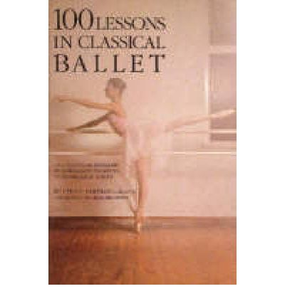 One Hundred Lessons in Classical Ballet : Eight-year Programme of Leningrad's Vaganova Choreographic School