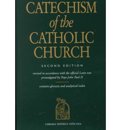 Catechism of the Catholic Church : Revised in Accordance with the Official Latin Text Promulgated by Pope John Paul II