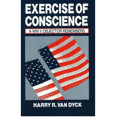 Exercise of Conscience : A WWII Objector Remembers