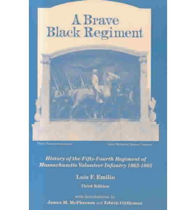 A Brave Black Regiment : History of the Fifty-Fourth Regiment of Massachusetts Volunteer Infantry, 1863-1865
