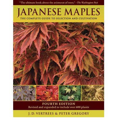 Japanese Maples : The Complete Guide to Selection and Cultivation