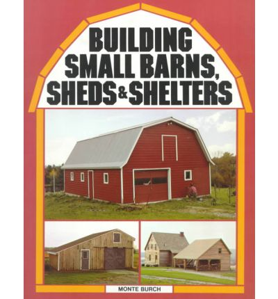 Building Small Barns, Sheds and Shelters