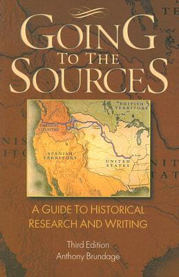 Going to the Sources: A Guide to Historical Research and Writing by Brundage,...