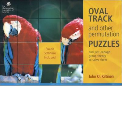 Oval Track and Other Permutation Puzzles : And Just Enough Group Theory to Solve Them
