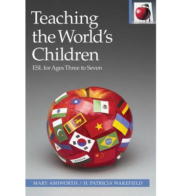 TEACHING THE WORLD  S CHILDREN: ESL for Ages Three to Seven  The Pippin Teache...