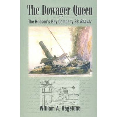Dowager Queen: The Hudson  s Bay Company SS &--34;Beaver&--34;: The Hudson  s Bay...