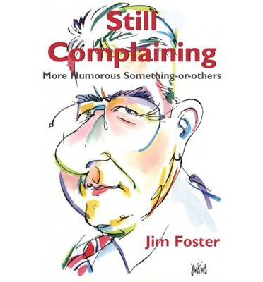 Still Complaining: More Humorous Something-or-Others  Paperback  by Foster, Jim