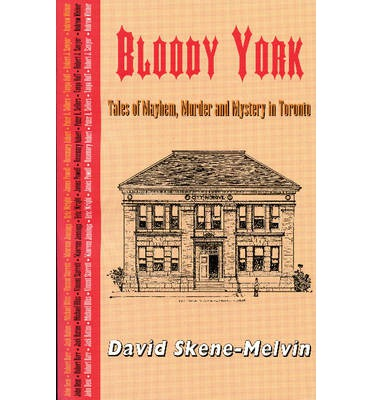 Bloody York: Tales of Mayhem, Murder, and Mystery in Toronto  Paperback  by S...