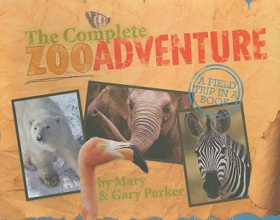 The Complete Zoo Adventure : A Field Trip in a Book