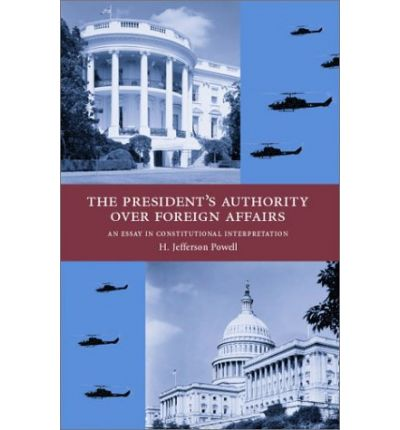 constitutional authority of the president essay The central thesis of this essay is simple: the president, even with senate acquiescence, has no constitutional authority to make a treaty with a foreign nation that gives away any portion of the sovereignty reserved to the states.