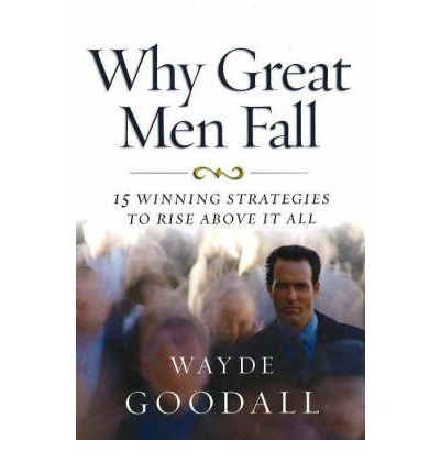 Why Great Men Fall Wayde Goodall 86
