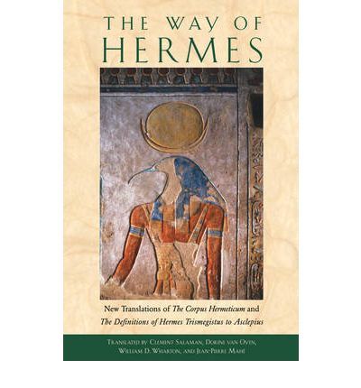 Way of the Hermes : New Translations of the Corpus Hermeticum and the Definitions of Hermes Trismegistus to Asclepius