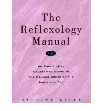 The Reflexology Manual : An Easy-to-Use Illustrated Guide to the Healing Zones of the Hands and Feet
