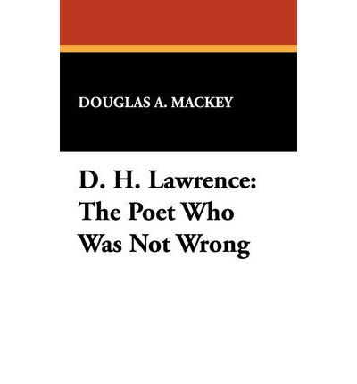 D.H.Lawrence : The Poet Who Was Not Wrong