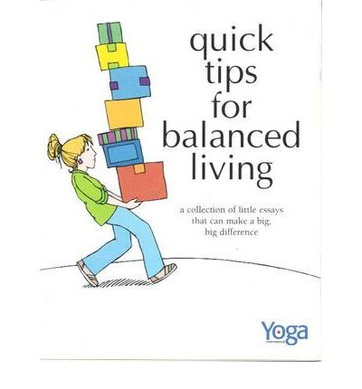 Quick Tips for Balanced Living : A Collection of Little Essays That Can Make a Big Big Difference