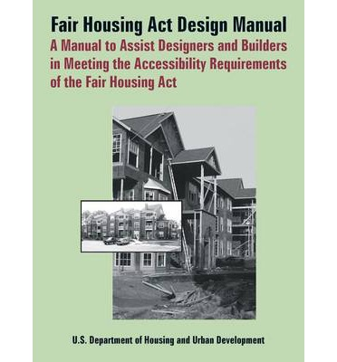 Fair Housing ACT Design Manual : A Manual to Assist Designers and Builders in Meeting the Accessibility Requirements of the Fair Housing ACT