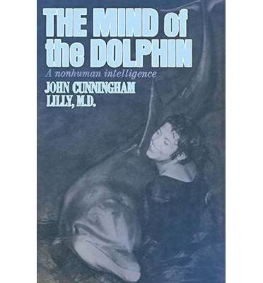The Mind Of The Dolphin John Cunningham Lilly