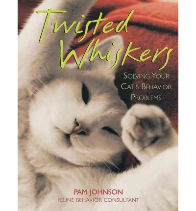 Twisted Whiskers : Solving Your Cat's Behavior Problems