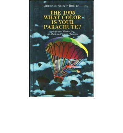 What Color is Your Parachute? 1995 : A Practical Manual for Job-hunters and Career-changers