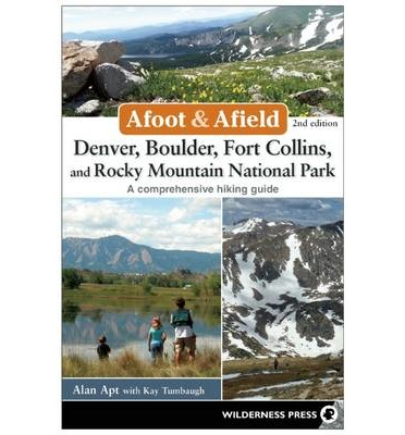 Afoot and Afield: Denver, Boulder, Fort Collins, and Rocky Mountain National Park : 184 Spectacular Outings in the Colorado Rockies
