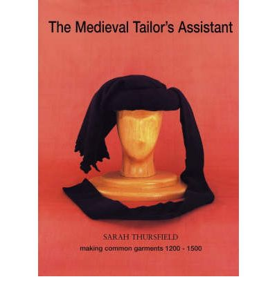 The Medieval Tailor's Assistant : Making Common Garments 1200-1500