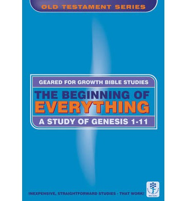 The Beginning of Everything : A Study in Genesis 1-11