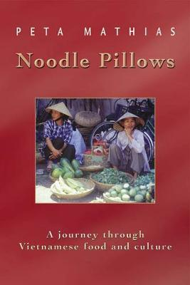 Noodle Pillows : A Journey Through Vietnamese Food and Culture