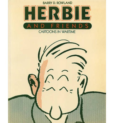Herbie and Friends: Cartoons in Wartime  Paperback  by Rowland, Barry D.