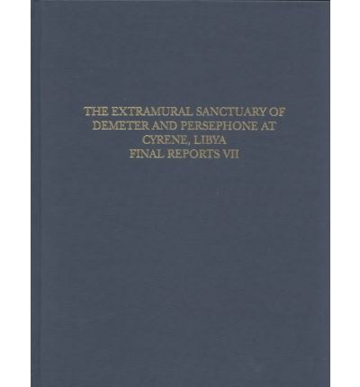 The Extramural Sanctuary of Demeter and Persephone at Cyrene, Libya, Final Reports: Volume VII