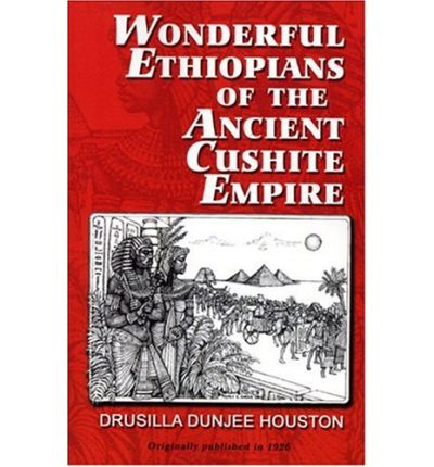 Wonderful Ethiopians of the Ancient Cushite Empire: Bk. 1