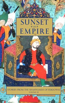 Stories from the Shahnameh of Ferdowsi: Volume 3 : Sunset of Empire