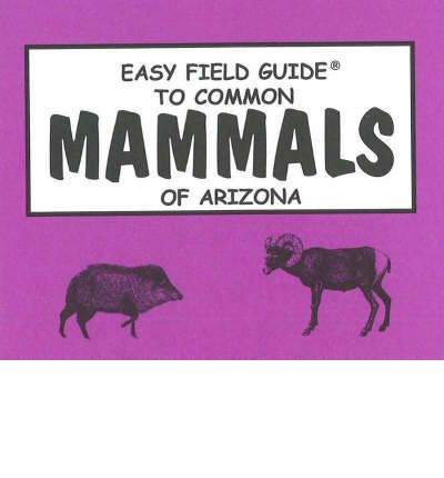 Easy Field Guide to Common Mammals of Arizona  Easy Field Guides  by Nelson, ...