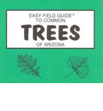 Easy Field Guide to Trees of Arizona  Easy Field Guides  by Dick & Sharon Nelson