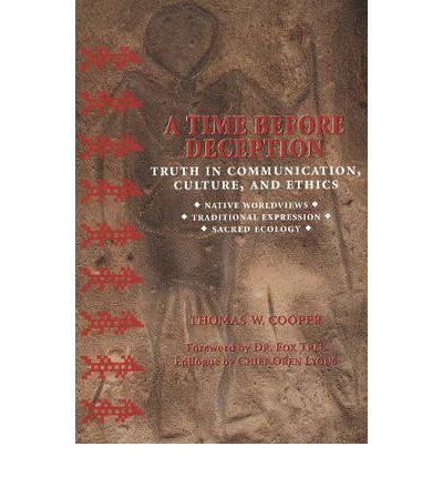 A Time Before Deception : Truth in Communication, Culture, and Ethics