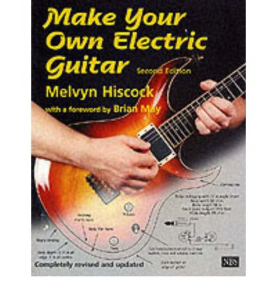 make your own electric guitar melvyn hiscock 9780953104901. Black Bedroom Furniture Sets. Home Design Ideas