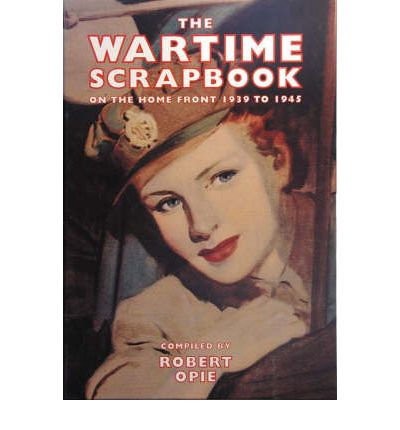 Wartime Scrapbook : From Blitz to Victory 1939-1945