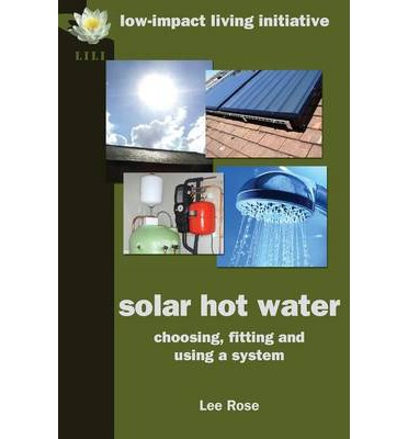 Solar Hot Water : Choosing, Fitting and Using a System